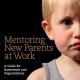 Mentoring New Parents at Work by Nickie Seignot and David Clutterbuck | A guide for businesses and Organisations